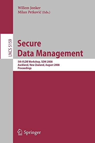 9783540852582: Secure Data Management: 5th VLDB Workshop, SDM 2008, Auckland, New Zealand, August 24, 2008, Proceedings (Lecture Notes in Computer Science)