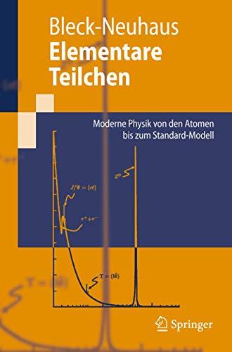 Elementarteilchenphysik: Von den Grundlagen zu den modernen Experimenten (Springer-Lehrbuch) (German