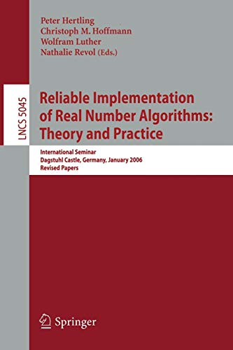 9783540855200: Reliable Implementation of Real Number Algorithms: Theory and Practice: International Seminar Dagstuhl Castle, Germany, January 8-13, 2006, Revised Papers (Lecture Notes in Computer Science)