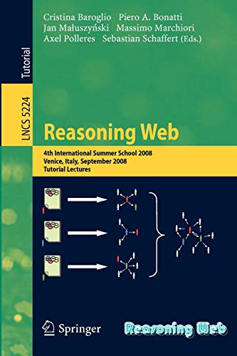 9783540856566: Reasoning Web: 4th International Summer School 2008, Venice Italy, September 7-11, 2008, Tutorial Lectures (Lecture Notes in Computer Science)