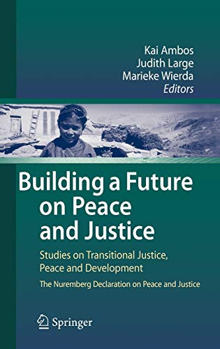 9783540857532: Building a Future on Peace and Justice: Studies on Transitional Justice, Peace and Development The Nuremberg Declaration on Peace and Justice