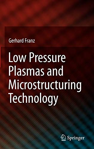 Low Pressure Plasmas and Microstructuring Technology: Gerhard Franz
