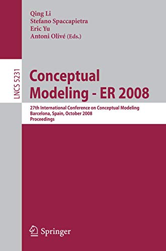 9783540878766: Conceptual Modeling - ER 2008: 27th International Conference on Conceptual Modeling, Barcelona, Spain, October 20-24, 2008, Proceedings (Lecture Notes in Computer Science)