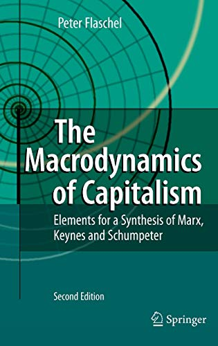 The Macrodynamics of Capitalism: Elements for a Synthesis of Marx, Keynes and Schumpeter: Peter ...