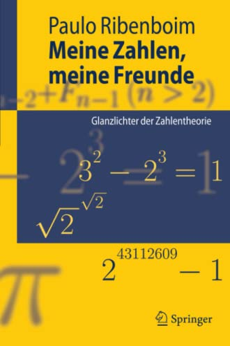 Meine Zahlen, meine Freunde: Glanzlichter der Zahlentheorie (Springer-Lehrbuch) (German Edition) (3540879552) by Ribenboim, Paulo