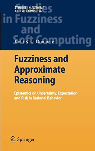 9783540880868: Fuzziness and Approximate Reasoning: Epistemics on Uncertainty, Expectation and Risk in Rational Behavior (Studies in Fuzziness and Soft Computing)