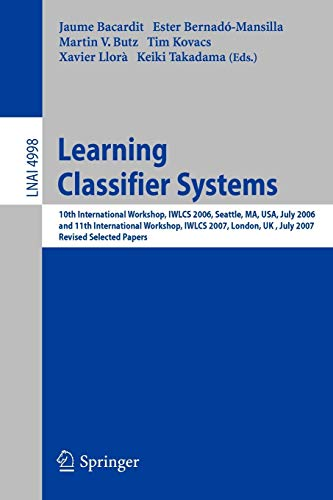 9783540881377: Learning Classifier Systems: 10th International Workshop, IWLCS 2006, Seattle, MA, USA, July 8, 2006, and 11th International Workshop, IWLCS 2007, ... Papers (Lecture Notes in Computer Science)