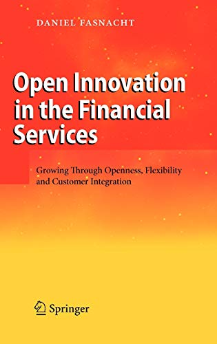 9783540882305: Open Innovation in the Financial Services: Growing Through Openness, Flexibility and Customer Integration