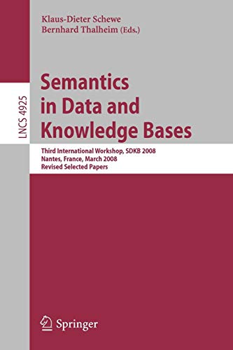 9783540885931: Semantics in Data and Knowledge Bases: Third International Workshop, SDKB 2008, Nantes, France, March 29, 2008, Revised Selected Papers (Lecture Notes in Computer Science)