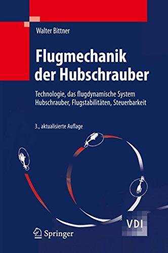 9783540889717: Flugmechanik der Hubschrauber: Technologie, das flugdynamische System Hubschrauber, Flugstabilitäten, Steuerbarkeit (VDI-Buch) (German Edition)