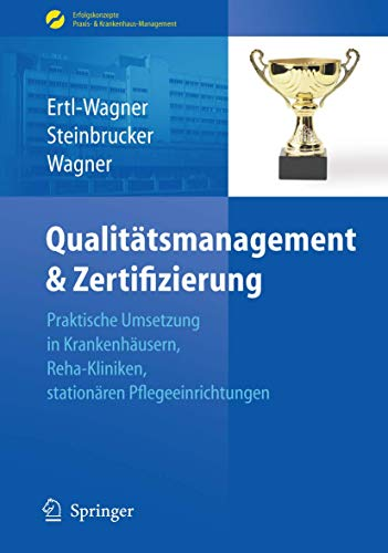9783540890843: Qualitätsmanagement & Zertifizierung: Praktische Umsetzung in Krankenhäusern, Reha-Kliniken, stationären Pflegeeinrichtungen (Erfolgskonzepte Praxis- & Krankenhaus-Management) (German Edition)