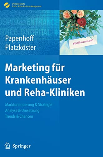 9783540890904: Marketing für Krankenhäuser und Reha-Kliniken: Marktorientierung & Strategie, Analyse & Umsetzung, Trends & Chancen (Erfolgskonzepte Praxis- & Krankenhaus-Management) (German Edition)