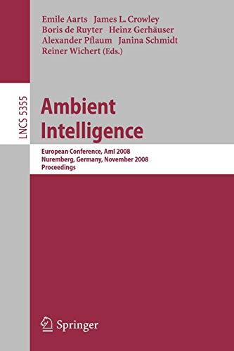 Ambient Intelligence: European Conference, AmI 2008, Nuremberg, Germany, November 19-22, 2008. ...