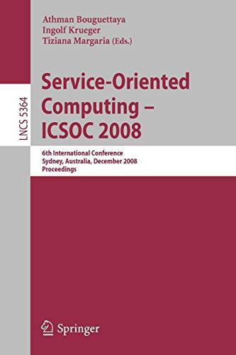 Service-Oriented Computing - Icsoc 2008: 6Th International Conference, Sydney, Australia, December ...