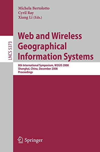 WEB AND WIRELESS GEOGRAPHICAL INFORMATION SYSTEMS: 8TH INTERNATIONAL SYMPOSIUM, W2GIS 2008, ...