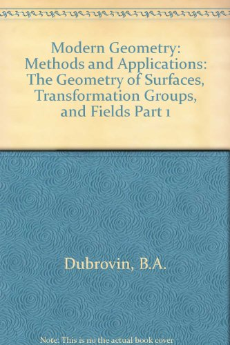 9783540908722: Modern Geometry: Methods and Applications: The Geometry of Surfaces, Transformation Groups, and Fields Part 1