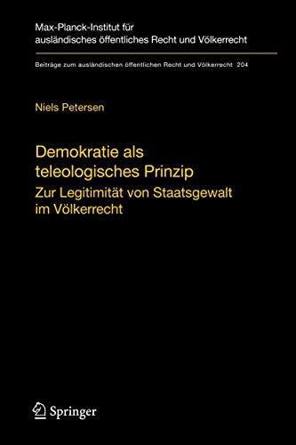 9783540921738: Demokratie als teleologisches Prinzip: Zur Legitimität von Staatsgewalt im Völkerrecht (Beiträge zum ausländischen öffentlichen Recht und Völkerrecht) (German Edition)