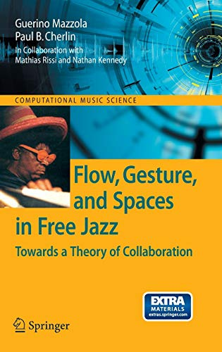 Flow, Gesture, and Spaces in Free Jazz: Guerino B. Mazzola;