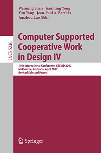 9783540927181: Computer Supported Cooperative Work in Design IV: 11th International Conference, CSCWD 2007, Melbourne, Australia, April 26-28, 2007. Revised Selected Papers (Lecture Notes in Computer Science)
