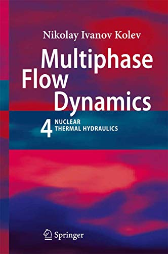 Multiphase Flow Dynamics 4: Nuclear Thermal Hydraulics: Kolev, Nikolay Ivanov