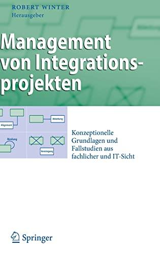 9783540937722: Management von Integrationsprojekten: Konzeptionelle Grundlagen und Fallstudien aus fachlicher und IT-Sicht (Business Engineering) (German Edition)