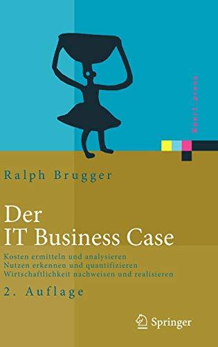 9783540938576: Der IT Business Case: Kosten erfassen und analysieren - Nutzen erkennen und quantifizieren - Wirtschaftlichkeit nachweisen und realisieren (Xpert.press) (German Edition)