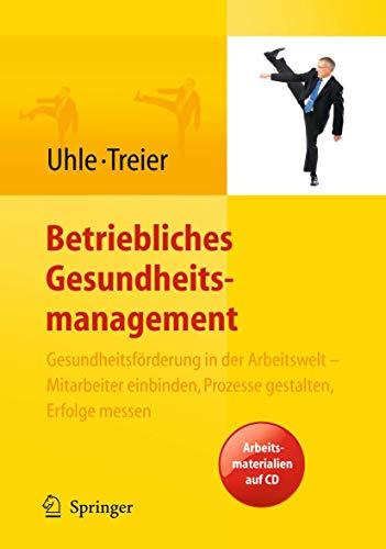 9783540959335: Betriebliches Gesundheitsmanagement. Gesundheitsförderung in der Arbeitswelt - Mitarbeiter einbinden, Prozesse gestalten, Erfolge messen. Arbeitsmaterialien auf CD (German Edition)
