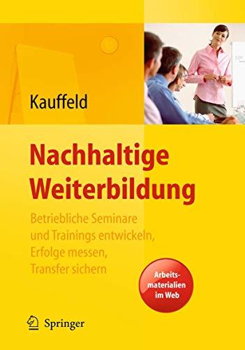 9783540959533: Nachhaltige Weiterbildung. Betriebliche Seminare und Trainings entwickeln, Erfolge messen, Transfer sichern (German Edition)
