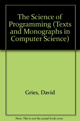 9783540964803: The Science of Programming (Texts and Monographs in Computer Science)