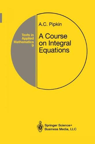 A Course on Integral Equations (Texts in Applied Mathematics) [Oct 01, 1991] .