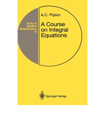 9783540975571: A Course on Integral Equations (Texts in Applied Mathematics)