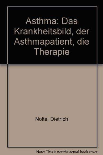 Asthma : d. Krankheitsbild, d. Asthmapatient, d. Therapie. - Nolte, Dietrich