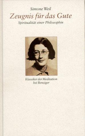 Zeugnis für das Gute : Spiritualität einer Philosophin. Aus dem Französischen übersetzt und hrsg. von Friedhelm Kemp - Weil, Simone