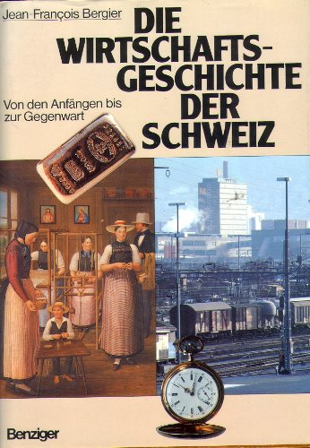 9783545340169: Die Wirtschaftsgeschichte der Schweiz: Von den Anfängen bis zur Gegenwart