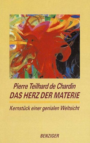 Das Herz der Materie. Kernstück einer genialen Weltsicht. (9783545700093) by Teilhard De Chardin, Pierre