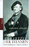 9783546002738: Der Letzte der Titanen: Richard Wagners Leben und Werk
