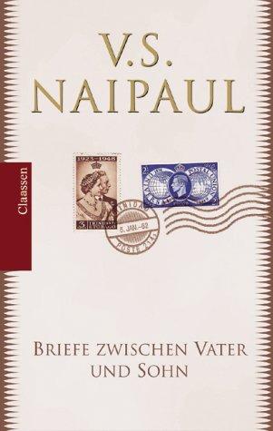 Briefe zwischen Vater und Sohn: Naipaul, V. S.