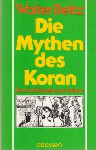 Die Mythen des Koran: Der Schlussel zum Islam.: Walter Beltz.