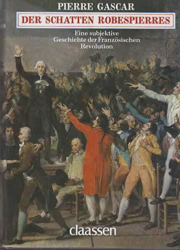 Der Schatten Robespierres. Eine subjektive Geschichte der: Pierre Gascar