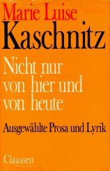 Nicht nur von hier und heute. Ausgewaehlte Prosa und Lyrik.: Kaschnitz, Marie Luise