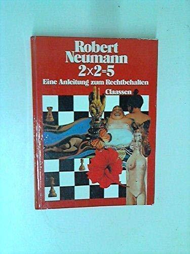 2x2=5: Eine Anleitung z. Rechtbehalten (German Edition): Neumann, Robert
