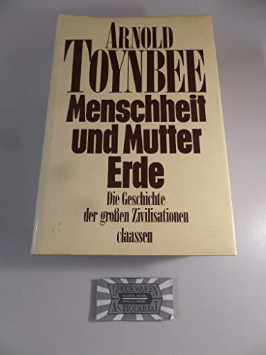 Menschheit und Mutter Erde die Geschichte der grossen Zivilisationen von Arnold Joseph Toynbee: ...