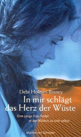 In mir schlägt das Herz der Wüste. Eine junge Frau findet in der Wildnis zu sich selbst. - Debi Holmes-Binney