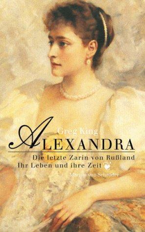 Alexandra. Die letzte Zarin von Rußland - Ihr Leben und ihre Zeit. (3547754011) by King, Greg