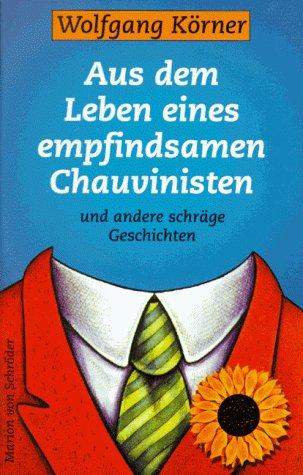 9783547755565: Aus dem Leben eines empfindsamen Chauvinisten und andere schrage Geschichten (German Edition)