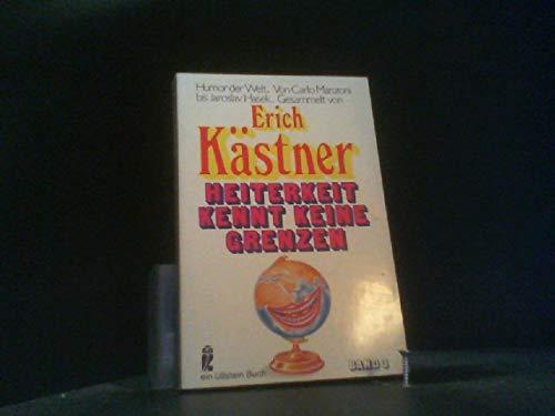 Heiterkeit kennt keine Grenzen [Ullstein-Bücher] Ullstein-Buch ,: Erich, Kästner: