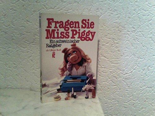 9783548203997: Fragen Sie Miss Piggy. Ein schweinischer Ratgeber
