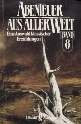 Abenteuer aus aller Welt VIII. Eine Auswahl klassischer Erzählungen.