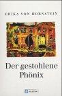 Der gestohlene Phönix - Hornstein, Erika von