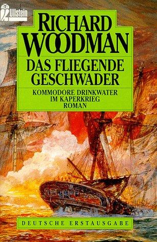 Das Fliegende Geschwader. Kommodore Drinkwater im Kaperkrieg. Roman. (3548232302) by Richard Woodman